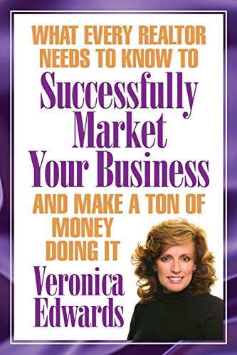 9781535466646: What Every Realtor Needs To Know To Be Successfully Market Your Business: And Make A Ton Of Money Doing It