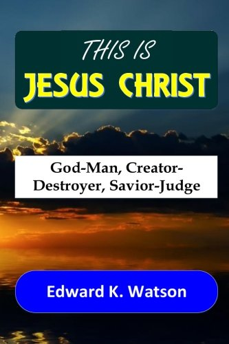 9781535471497: This is Jesus Christ: God-Man, Creator-Destroyer, Savior-Judge (Religious Studies) (Volume 3)