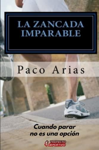 9781535475242: La zancada imparable: Cuando pararse no es una opcion (Spanish Edition)