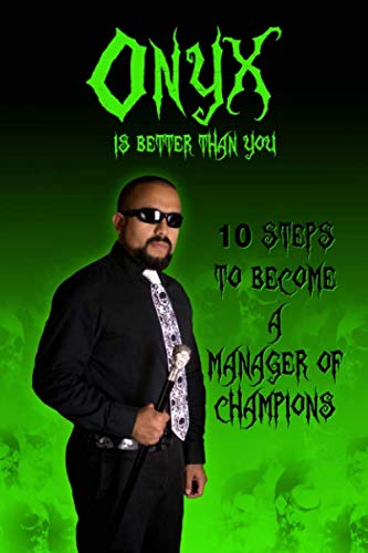 9781535483568: Onyx is Better than You: 10 Steps to Become a Manager of Champions