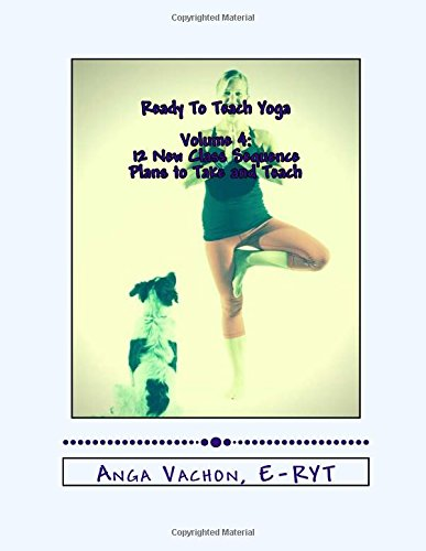 9781535484053: Ready To Teach Yoga: Volume 4: 12 New Class Sequence Plans to Take and Teach
