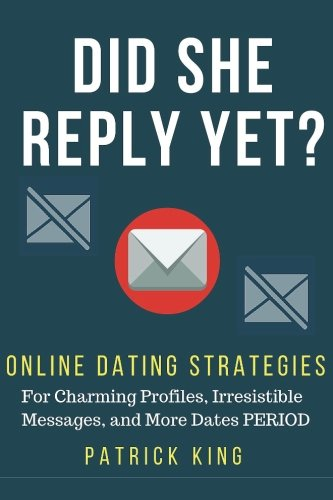 9781535485012: Did She Reply Yet? Online Dating Strategies for: Charming Profiles, Irresistibl
