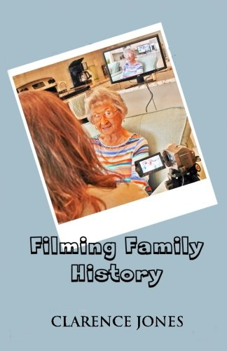 9781535496766: Filming Family History: How to Save Great Stories for Future Generations