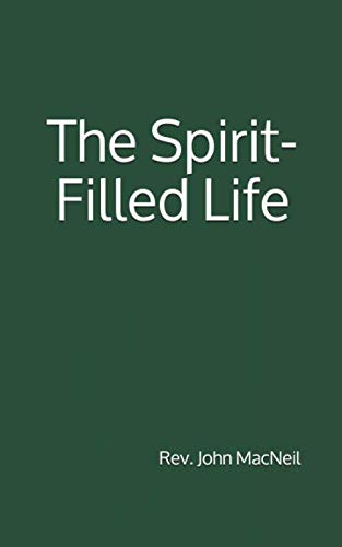 9781535498524: The Spirit-Filled Life: By Rev. John MacNeil, B. A.