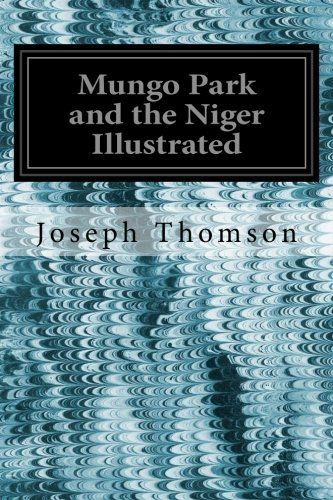 Mungo Park and the Niger Illustrated (Paperback): Joseph Thomson