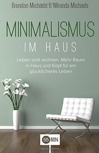 9781535503303: Minimalismus im Haus: Leben statt wohnen. Mehr Raum in Haus und Kopf für ein glücklicheres Leben. (Minimalismus, Selbstmanagement, Haushalt, Ordnung. Entrümpeln, Stress, Depression, Disziplin)