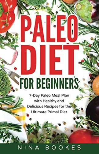 9781535504553: Paleo Diet for Beginners: 7 Day Paleo Meal Plan with Healthy and Delicious Recipes for the Ultimate Primal Diet (Paleo, Primal diet, Paleo diet meal plan, Paleo food list, diet, recipes, weight)