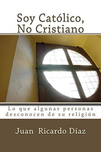 9781535509374: Soy Católico, No Cristiano: Lo que algunas personas desconocen de su religión (Spanish Edition)