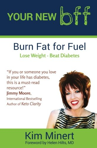 Your New bff,: burn fat for fuel, lose weight, beat diabetes: Kim Minert