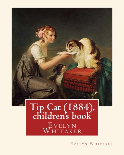 9781535534956: Tip Cat (1884), By Evelyn Whitaker (children's book): Evelyn Whitaker (1844–1929) was an English children's writer.