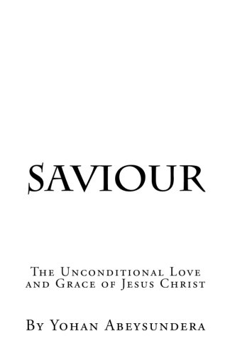 9781535535625: Saviour: The Unconditional Love and Grace of Jesus Christ