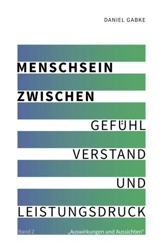 9781535541046: Menschsein zwischen Gefühl, Verstand und Leistungsdruck: Band 2 (Volume 2) (German Edition)