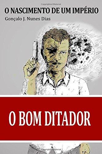 9781535541381: O Bom Ditador I: O Nascimento de um Império (Volume 1) (Portuguese Edition)