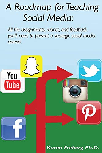 9781535541909: A Roadmap for Teaching Social Media: All the assignments, rubrics, and feedback guides you'll need to present a strategic social media course!