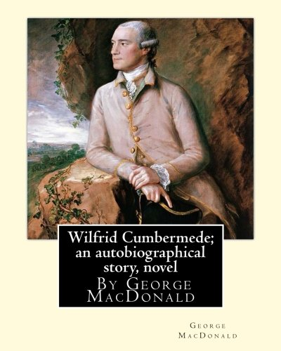 9781535545129: Wilfrid Cumbermede; an autobiographical story, By George MacDonald A NOVEL