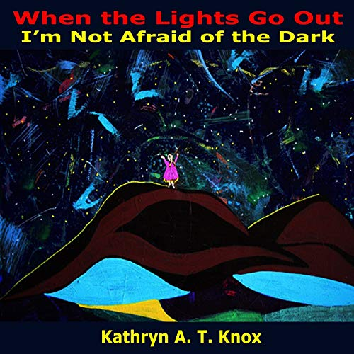 When the Lights Go Out, I'm Not Afraid of the Dark: Kathryn A. T. Knox