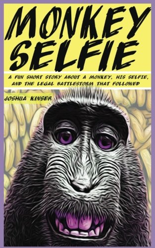 9781535549851: Monkey Selfie: A Fun Short Story about a Monkey, His Selfie, and the Legal Battlestorm that Followed