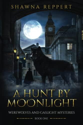 A Hunt by Moonlight (Werewolves and Gaslight mysteries) (Volume 1): Shawna Reppert