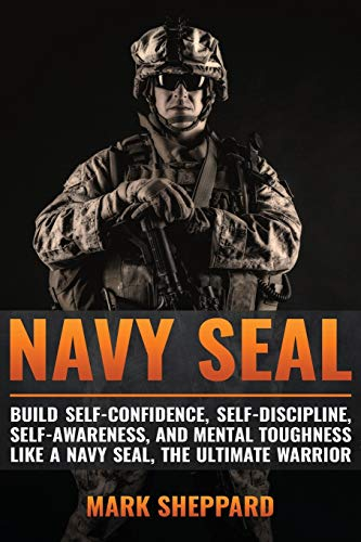 9781535551830: Navy SEAL: Build Self-Confidence, Self -Discipline, Self-Awareness, and Mental Toughness like a Navy SEAL, the Ultimate Warrior