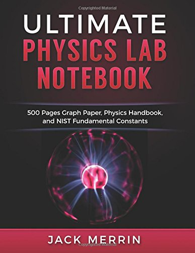 9781535558594: Ultimate Physics Lab Notebook: 500 Pages Graph Paper, Physics Handbook, and Nist Fundamental Constants