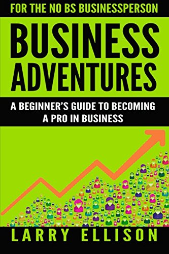 9781535558792: Business Adventures: A Beginner's Guide to Becoming a Pro In Business (Volume 1)