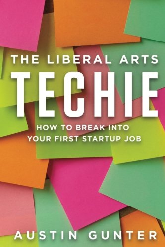 9781535565714: The Liberal Arts Techie: How to Break Into Your First Startup Job