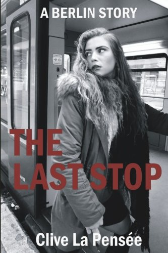 9781535571746: The Last Stop: A Berlin Story of Sex and Sedition