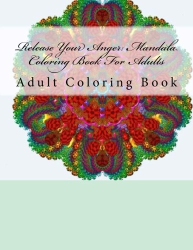 9781535571821: Release Your Anger: Mandala Coloring Book For Adults: Adult Coloring Book