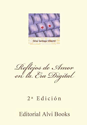 9781535573061: Reflejos de Amor en la Era Digital: Un acercamiento al Amor en Historias que intentan ser románticas (Trilogía del Amor I) (Volume 1) (Spanish Edition)