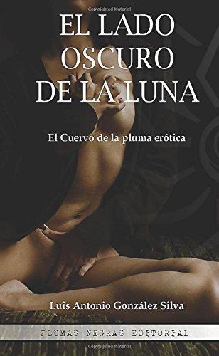 9781535574365: El Cuervo de la pluma erótica: El lado oscuro de la Luna (Volume 1) (Spanish Edition)