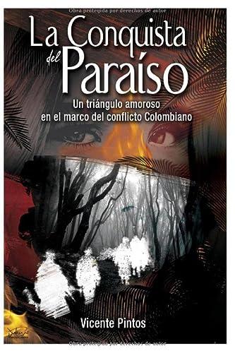 9781535575546: La Conquista del Paraíso: Un triángulo amoroso en el marco del Conflicto colombiano (Spanish Edition)