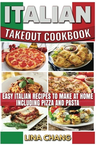 9781535576642: Italian Takeout Cookbook: Favorite Italian Takeout Recipes to Make at Home: Italian Recipes for Pizza, Pasta, Chicken, Desserts, Appetizers, Soup, Salad, Sandwich, Bread and Rice