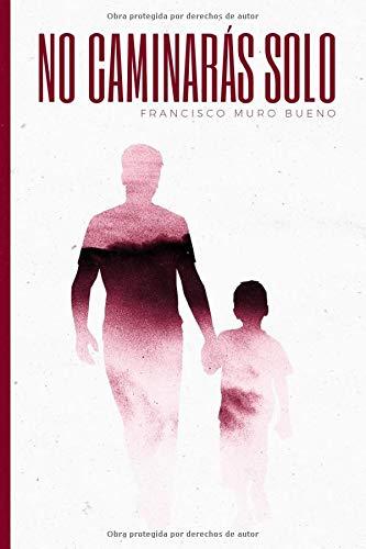 9781535578318: No caminarás solo (Spanish Edition)