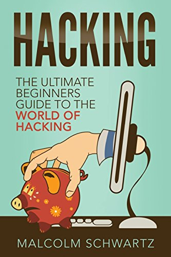 9781535579506: Hacking: The Ultimate Beginners Guide To The World Of Hacking