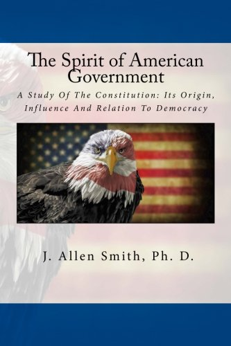9781535580205: The Spirit of American Government: A Study Of The Constitution: Its Origin, Influence And Relation To Democracy