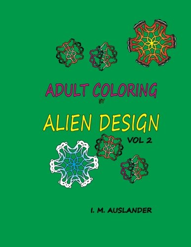 9781535587846: Adult Coloring by Alien Design vol 2: coloring designs with a twist (Volume 2)