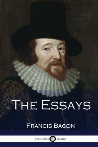 the essays by francis bacon The francis bacon: essays and major works community note includes chapter-by-chapter summary and analysis, character list, theme list, historical context, author biography and quizzes.