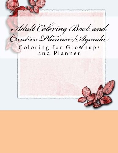 9781535591003: Adult Coloring Book and Creative Planner/Agenda: Coloring for Grownups and Planner