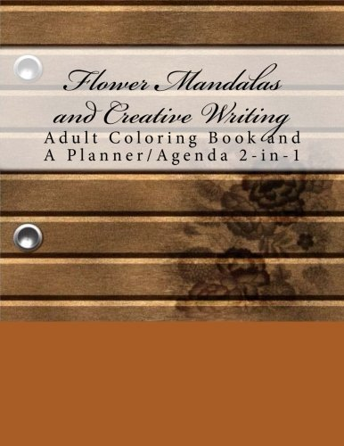9781535591188: Flower Mandalas and Creative Writing: Adult Coloring Book and A Planner/Agenda 2-in-1