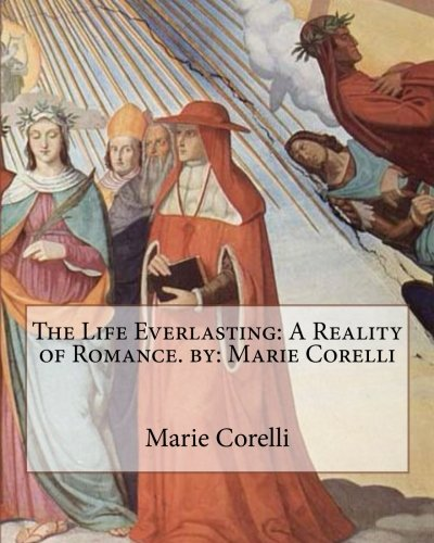 The Life Everlasting: A Reality of Romance.: Corelli, Marie