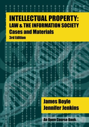 Intellectual Property: Law & the Information Society - Cases & Materials: An Open Casebook:...