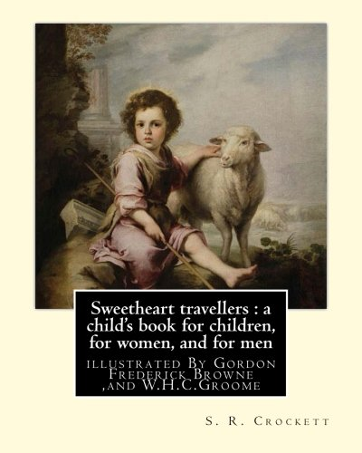 Sweetheart Travellers: A Child's Book for Children,: S R Crockett,