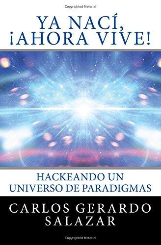 9781535598828: Ya nací, ¡Ahora Vive!: Hackeando un Universo de Paradigmas (Spanish Edition)