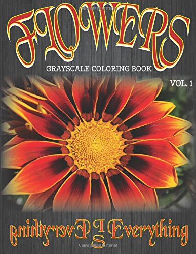 9781535599061: Flowers, The Grayscale Coloring Book: Coloring Book, Grayscale Coloring Book, Adult Coloring Book (Flowers Grayscale Coloring Book) (Volume 1)