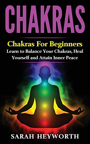 9781535599313: Chakras: Chakras for Beginners, Learn to Balance Your Chakras, Heal Yourself and (Spiritual Journey Book) (Volume 3)