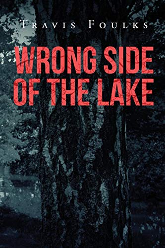 Wrong Side of the Lake: Travis Foulks