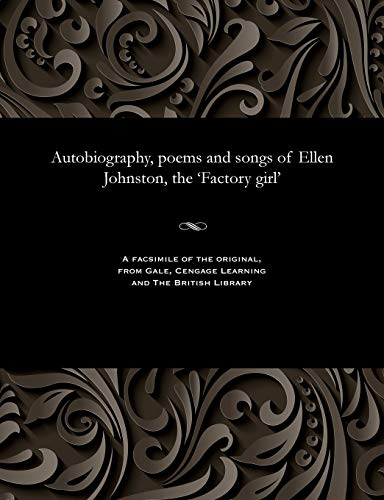9781535800938: Autobiography, poems and songs of Ellen Johnston, the 'Factory girl'