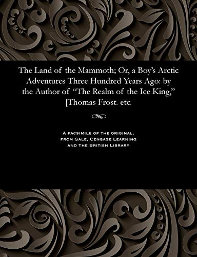 The Land of the Mammoth; Or, a: Thomas Frost