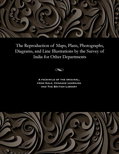 The Reproduction of Maps, Plans, Photographs, Diagrams,: Lieut J Waterhouse