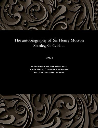9781535811798: The autobiography of Sir Henry Morton Stanley, G. C. B. ...